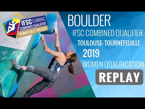 IFSC Combined Qualifier Toulouse 2019 - Women Qualifications - BOULDER
